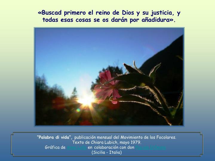 «Buscad primero el reino de Dios y su justicia, y todas esas cosas se os darán por añadidura».