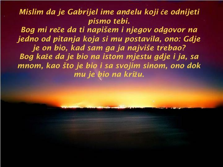 Mislim da je Gabrijel ime anđelu koji će odnijeti pismo tebi.