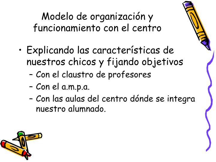Modelo de organización y funcionamiento con el centro