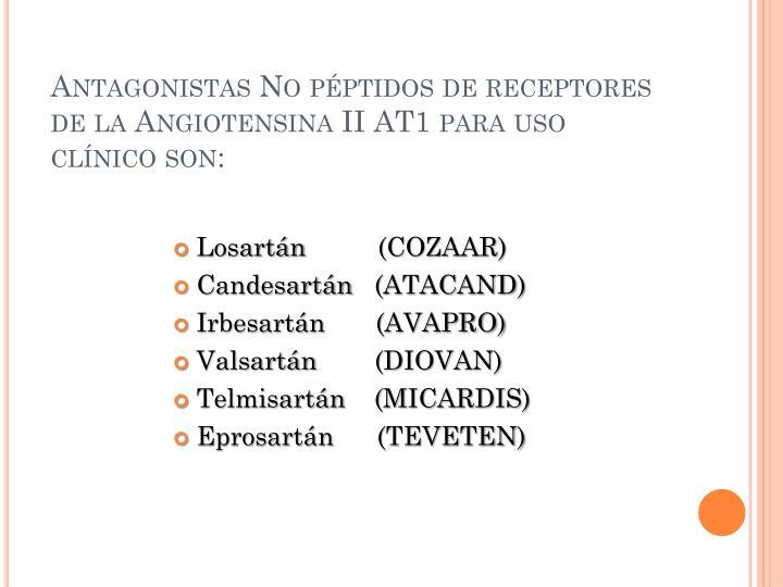 Antagonistas No péptidos de receptores de la Angiotensina II AT1 para uso clínico son: