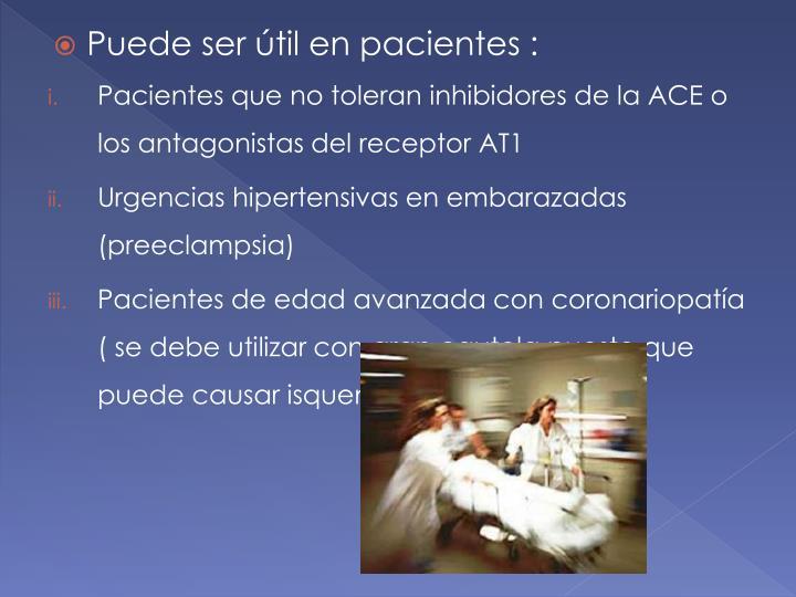 Puede ser útil en pacientes :