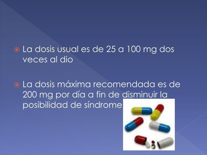 La dosis usual es de 25 a 100 mg dos veces al dio