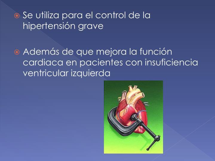 Se utiliza para el control de la hipertensión grave