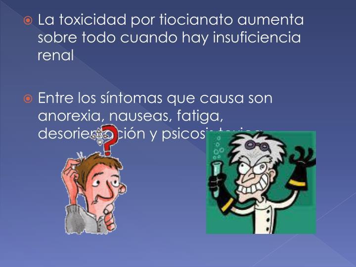 La toxicidad por tiocianato aumenta sobre todo cuando hay insuficiencia renal