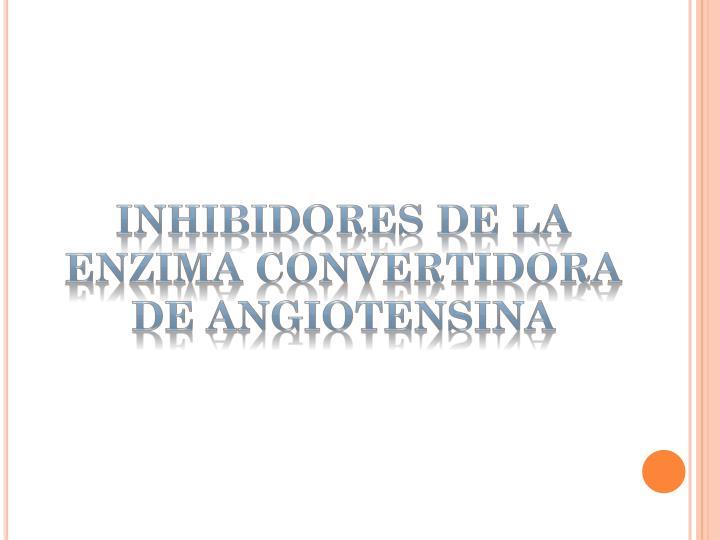 INHIBIDORES DE LA ENZIMA CONVERTIDORA DE ANGIOTENSINA