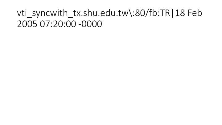 vti_syncwith_tx.shu.edu.tw\:80/fb:TR|18 Feb 2005 07:20:00 -0000