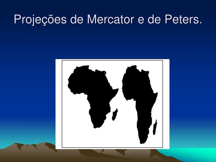 Projeções de Mercator e de Peters.