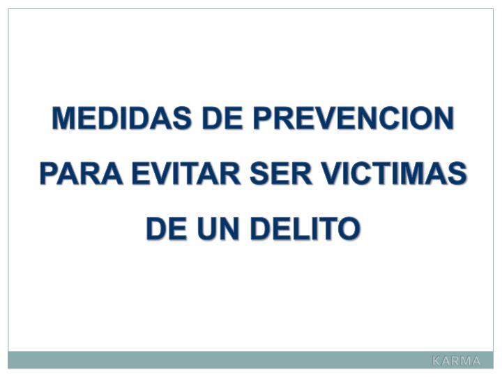 MEDIDAS DE PREVENCION PARA EVITAR SER VICTIMAS  DE UN DELITO