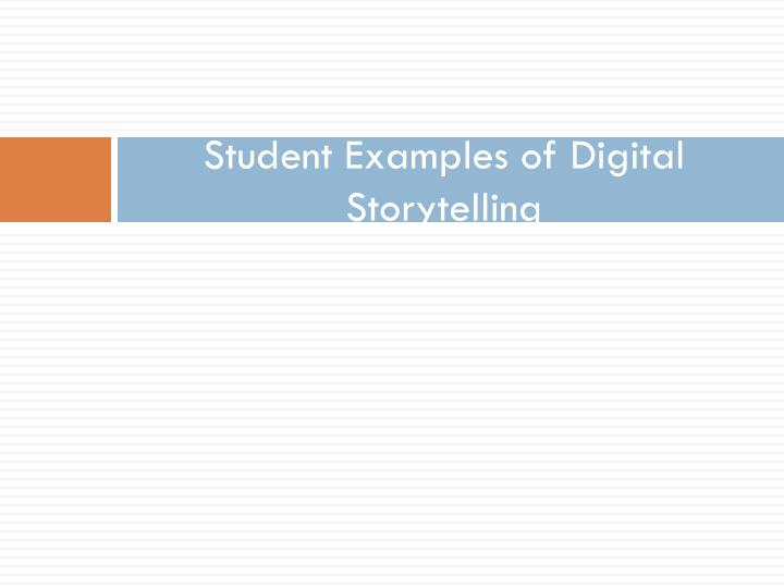 Student Examples of Digital Storytelling