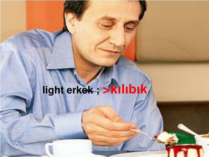 light erkek ;