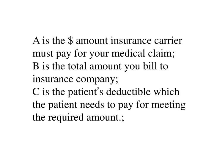 A is the $ amount insurance carrier