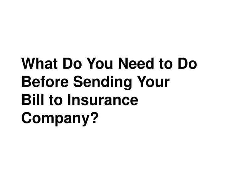 What Do You Need to Do Before Sending Your Bill to Insurance Company?