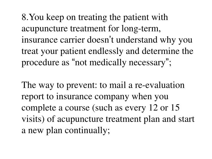 8.You keep on treating the patient with acupuncture treatment for long-term, insurance carrier doesn