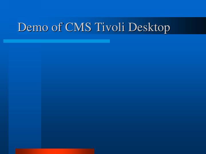 Demo of CMS Tivoli Desktop