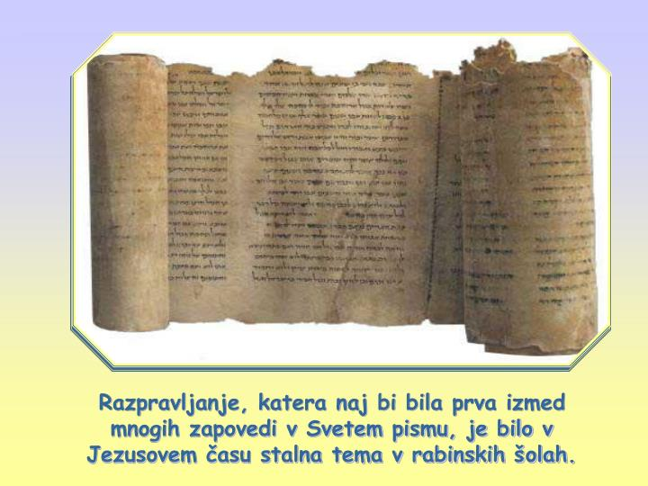 Razpravljanje, katera naj bi bila prva izmed mnogih zapovedi v Svetem pismu, je bilo v Jezusovem času stalna tema v rabinskih šolah.