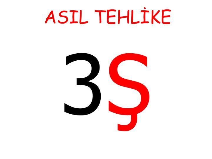 ASIL TEHLİKE