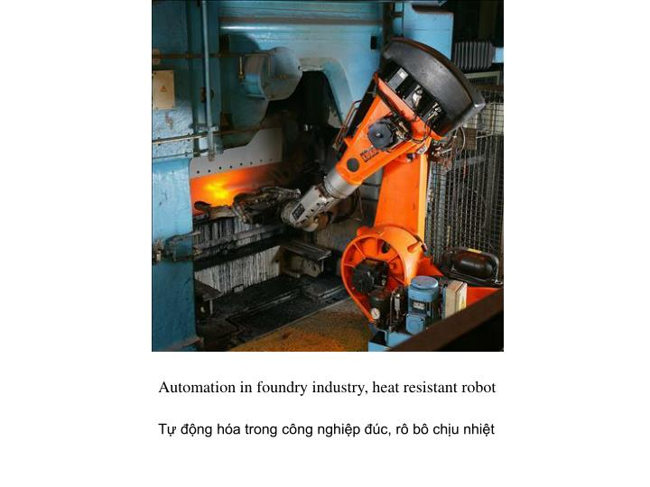 Automation in foundry industry, heat resistant robot