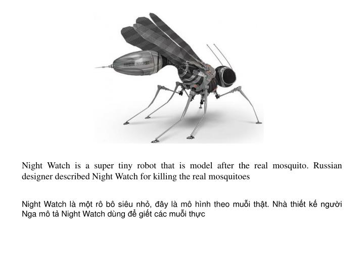 Night Watch is a super tiny robot that is model after the real mosquito. Russian designer described Night Watch for killing the real mosquitoes
