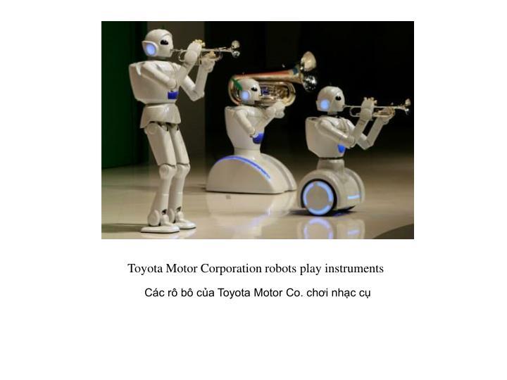 Toyota Motor Corporation robots play instruments
