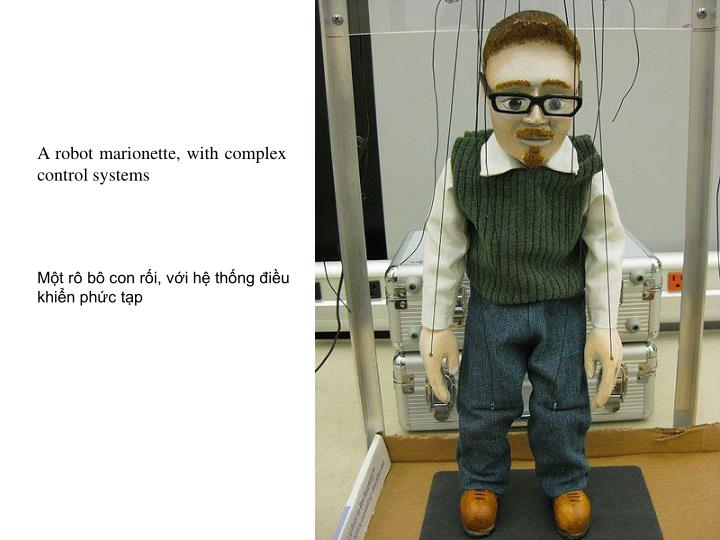 A robot marionette, with complex control systems