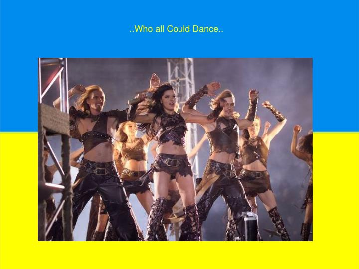 ..Who all Could Dance..