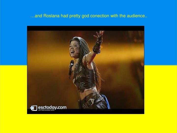 …and Roslana had pretty god conection with the audience..