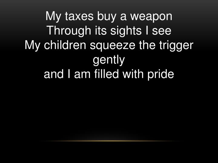My taxes buy a weapon