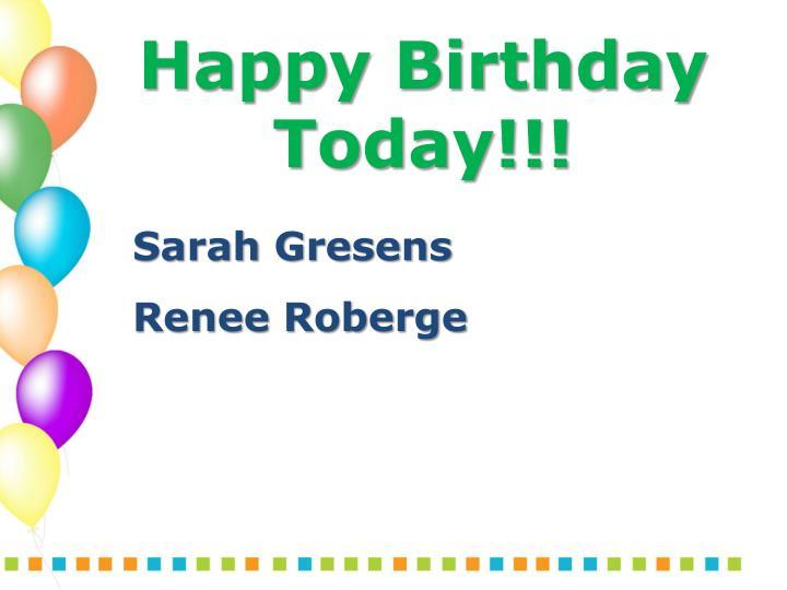 Happy Birthday Today!!!