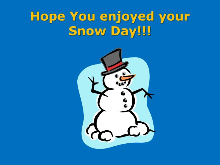 Hope You enjoyed your Snow Day!!!