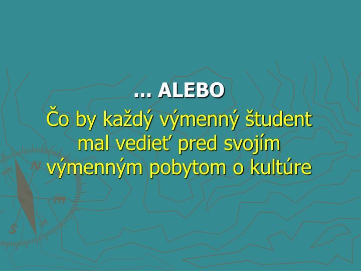 ... ALEBO
