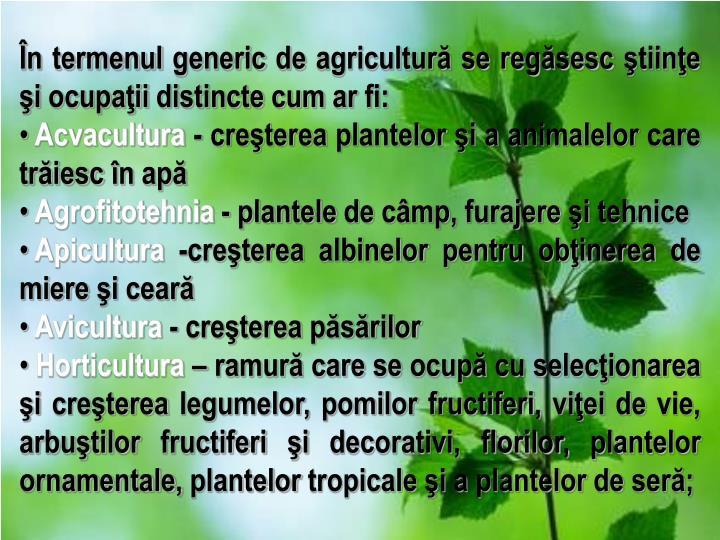 În termenul generic de agricultură se regăsesc ştiinţe şi ocupaţii distincte cum ar fi: