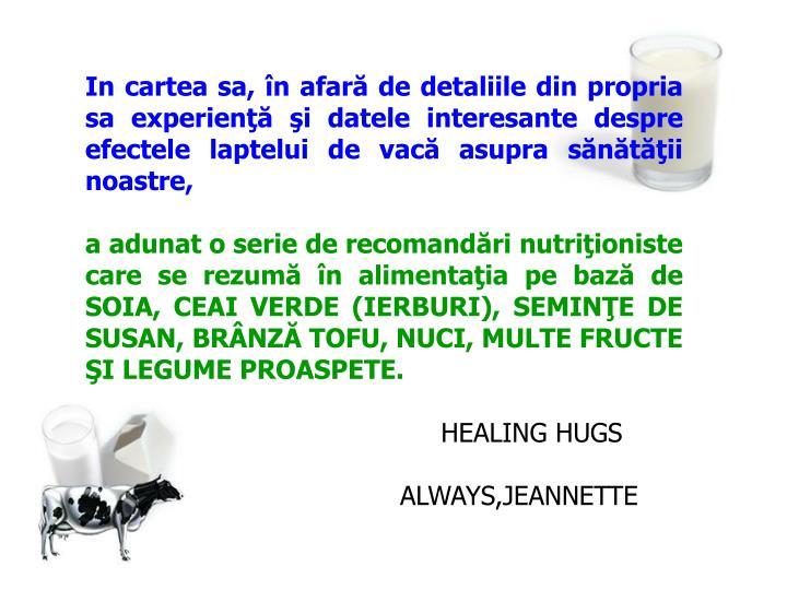 In cartea sa, în afară de detaliile din propria sa experienţă şi datele interesante despre efectele laptelui de vacă asupra sănătăţii noastre,