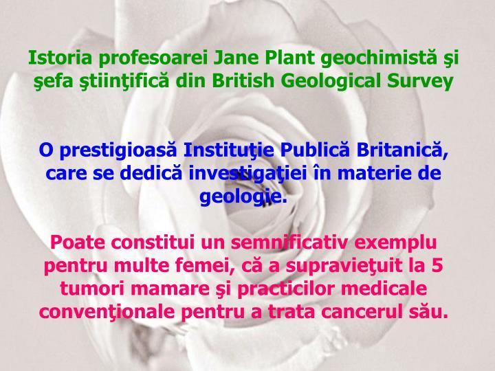 Istoria profesoarei Jane Plant geochimistă şi şefa ştiinţifică din British Geological Survey