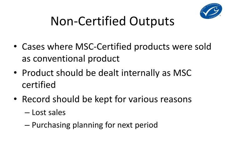 Non-Certified Outputs