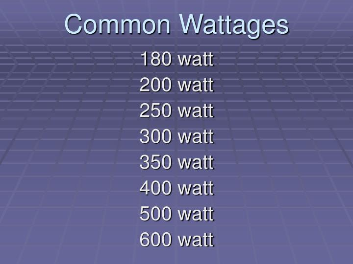 Common Wattages