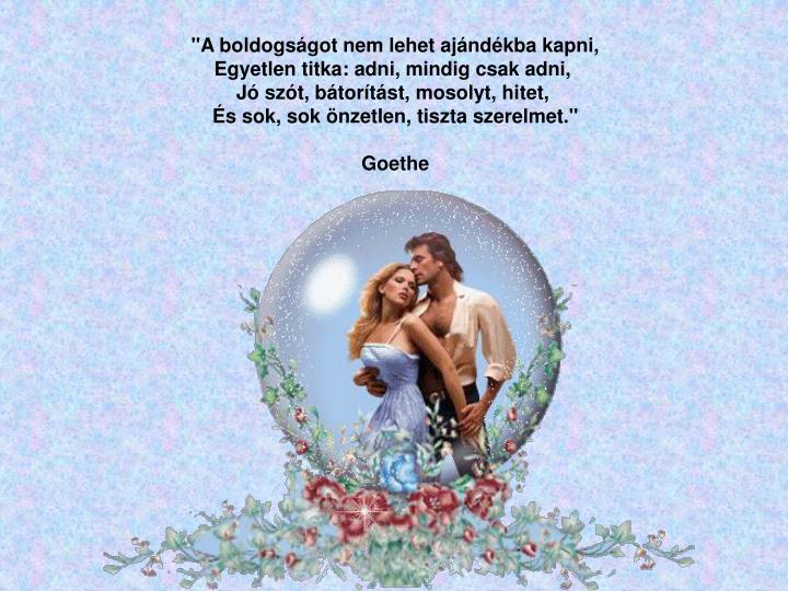 """""""A boldogságot nem lehet ajándékba kapni,"""