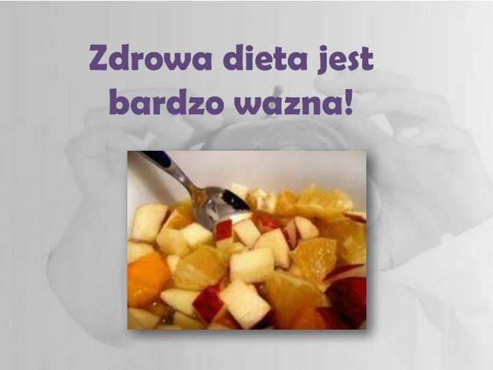 Zdrowa dieta jest bardzo