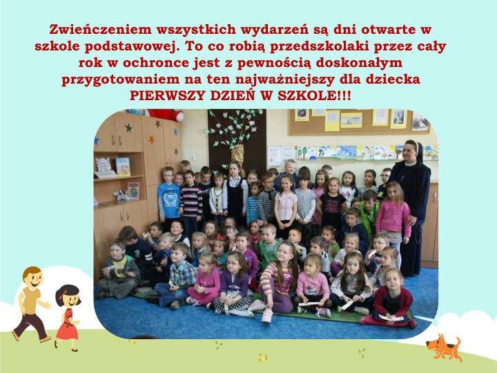 Zwieńczeniem wszystkich wydarzeń są dni otwarte w szkole podstawowej. To co robią przedszkolaki przez cały rok w ochronce jest z pewnością doskonałym przygotowaniem na ten najważniejszy dla dziecka PIERWSZY DZIEŃ W SZKOLE!!!