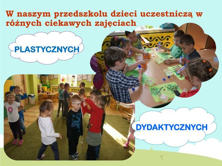 W naszym przedszkolu dzieci uczestniczą w różnych ciekawych zajęciach