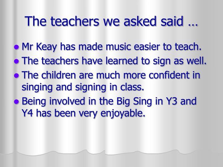 The teachers we asked said …