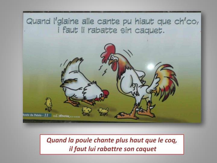 Quand la poule chante plus haut que le coq,