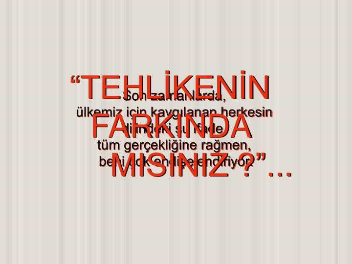 """TEHLİKENİN"