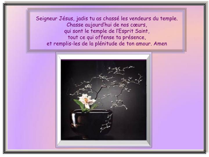 Seigneur Jésus, jadis tu as chassé les vendeurs du temple.