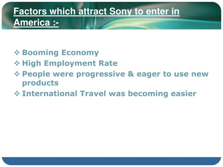 Factors which attract Sony to enter in America :-