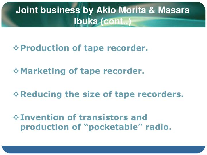 Joint business by Akio Morita & Masara Ibuka (cont..)