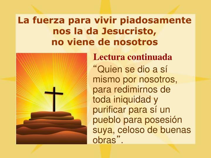 La fuerza para vivir piadosamente nos la da Jesucristo,