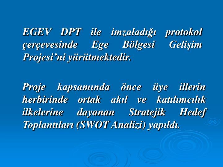 EGEV DPT ile imzaladığı protokol çerçevesinde Ege Bölgesi Gelişim Projesi'ni yürütmektedir.