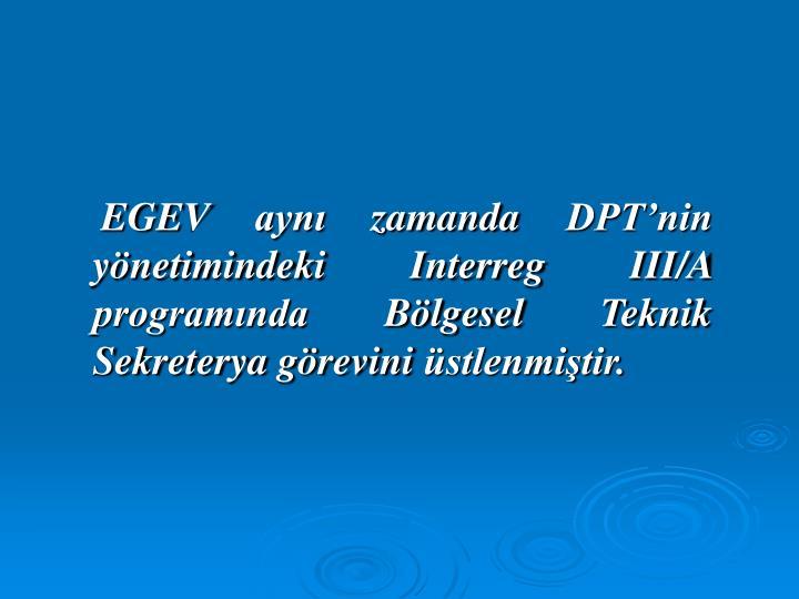 EGEV aynı zamanda DPT'nin yönetimindeki Interreg III/A programında Bölgesel Teknik Sekreterya görevini üstlenmiştir.
