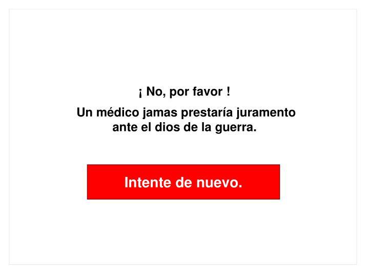 ¡ No, por favor !
