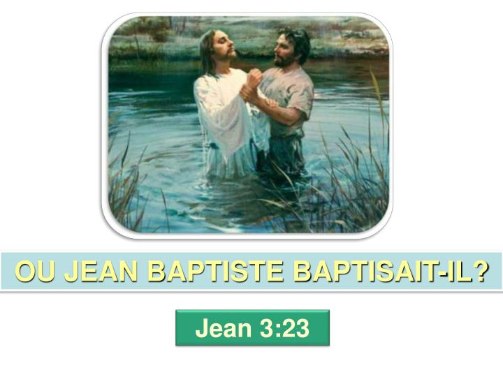 OU JEAN BAPTISTE BAPTISAIT-IL?